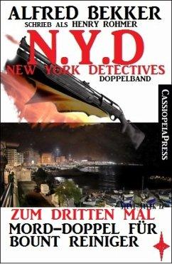 N.Y.D. - Zum dritten Mal - Mord-Doppel für Bount Reiniger (New York Detectives Doppelband) (eBook, ePUB) - Bekker, Alfred