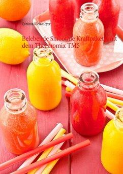 Belebende Smoothie Kraftpakete mit dem Thermomix TM5 (eBook, ePUB) - Kleinmeyer, Corinna