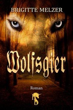 Wolfsgier (eBook, ePUB) - Melzer, Brigitte