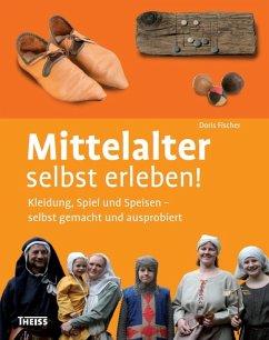 Mittelalter selbst erleben! (eBook, PDF) - Fischer, Doris