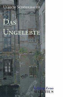 Das Ungelebte (eBook, ePUB) - Schödlbauer, Ulrich