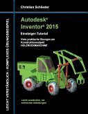 Autodesk Inventor 2015 - Einsteiger-Tutorial Holzrückmaschine (eBook, ePUB)