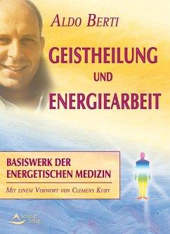 Geistheilung und Energiearbeit (eBook, ePUB) - Berti, Aldo
