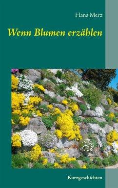 Wenn Blumen erzählen (eBook, ePUB) - Merz, Hans