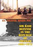 Air Base Defense In The Republic Of Vietnam 1961-1973 [Illustrated Edition] (eBook, ePUB)