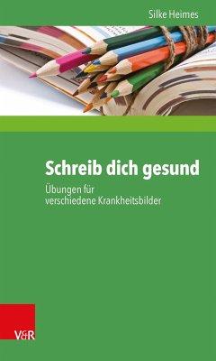Schreib dich gesund (eBook, PDF) - Heimes, Silke