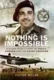 Nothing Is Impossible: A Glider Pilot's Story of Sicily, Arnhem and the Rhine Crossing