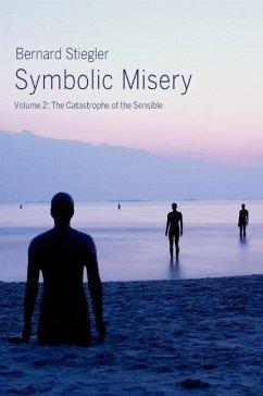 Symbolic Misery, Volume 2: The Catastrophe of the Sensible - Stiegler, Bernard