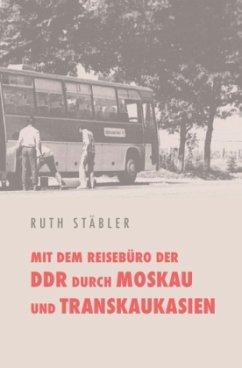 Mit dem Reisebüro der DDR_ durch Moskau und Transkaukasien - Stäbler, Ruth