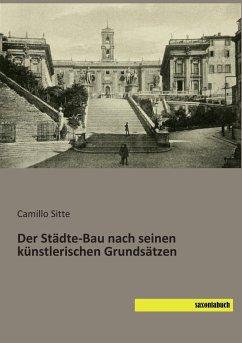 Der Städte-Bau nach seinen künstlerischen Grundsätzen - Sitte, Camillo