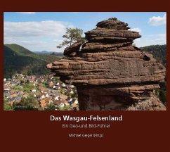 Das Wasgau-Felsenland - Busch, Karl-Heinz; Walter, Jürgen; Diehl, Wolfgang; Geiger, Michael; Himmler, Heiko; Hünerfauth, Klaus; Imo, Barbara