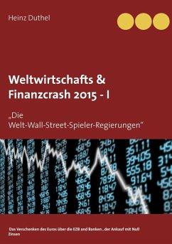 Weltwirtschafts & Finanzcrash 2015 -I (eBook, ePUB)