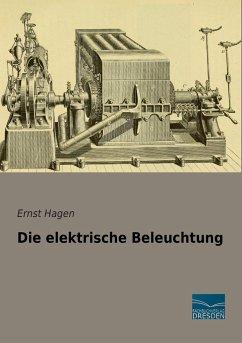 Die elektrische Beleuchtung - Hagen, Ernst
