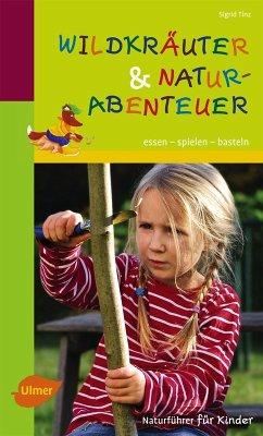 Wildkräuter und Naturabenteuer (eBook, PDF) - Tinz, Sigrid