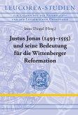 Justus Jonas (1493-1555) und seine Bedeutung für die Wittenberger Reformation (eBook, PDF)