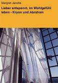 Lieber entspannt, im Wohlgefühl leben - Kryon und Abraham (eBook, ePUB)