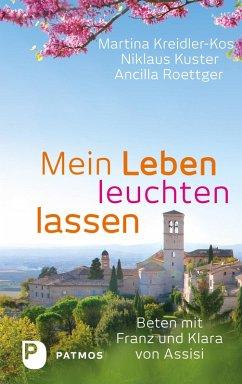 Mein Leben leuchten lassen (eBook, ePUB) - Kreidler-Kos, Martina; Kuster, Niklaus; Roettger, Ancilla