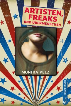Artisten, Freaks und Übermenschen (eBook, ePUB) - Monika Pelz