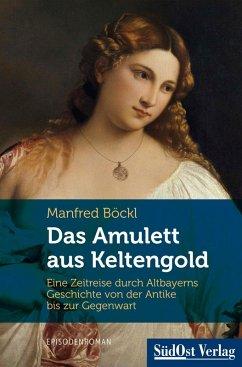 Das Amulett aus Keltengold (eBook, ePUB) - Böckl, Manfred