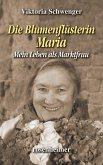 Die Blumenflüsterin Maria - Mein Leben als Marktfrau (eBook, ePUB)