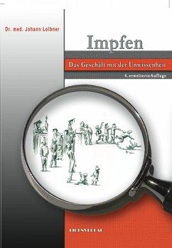 Impfen - Das Geschäft mit der Unwissenheit 4.erweiterte Auflage (eBook, ePUB)