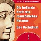 Die heilende Kraft des menschlichen Herzens / Das Orchidium, 1 Audio-CD
