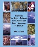 Aconteceu no Brasil - Crônicas de um Pesquisador Norte - Americano no Brasil II
