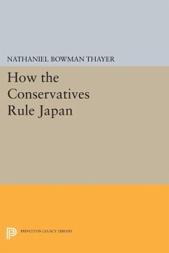 How the Conservatives Rule Japan - Thayer, Nathaniel Bowman