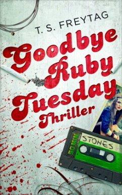 Goodbye Ruby Tuesday - Freytag, T. S.