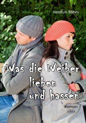 Was die Weiber lieben und hassen - Böhm, Heidrun