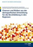 Chancen und Risiken aus der demografischen Entwicklung für die Berufsbildung in den Regionen