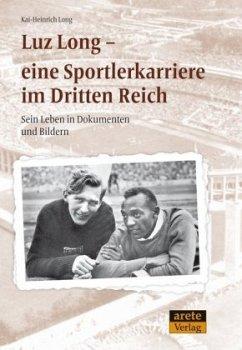 Luz Long - eine Sportlerkarriere im Dritten Reich - Long, Kai-Heinrich