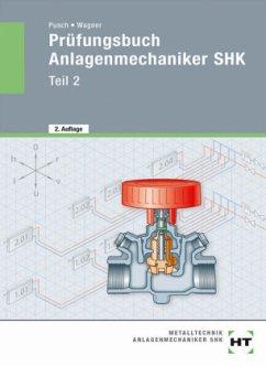 Prüfungsbuch Anlagenmechaniker SHK - Teil 2 Tl.2 - Pusch, Peter; Wagner, Josef
