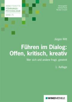 Führen im Dialog: Offen, kritisch, kreativ - Witt, Jürgen