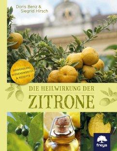 Die Heilwirkung der Zitrone (eBook, ePUB) - Hirsch, Siegrid; Benz, Doris