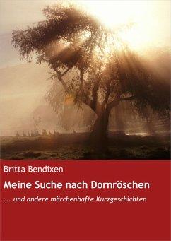 Meine Suche nach Dornröschen (eBook, ePUB) - Bendixen, Britta