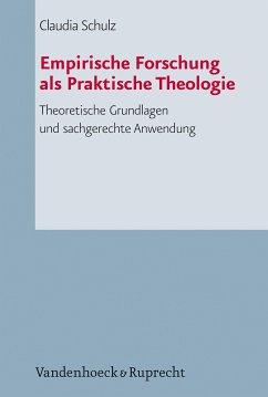 Empirische Forschung als Praktische Theologie (eBook, PDF) - Schulz, Claudia