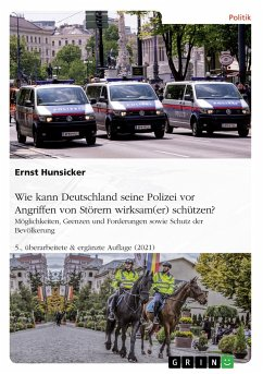 Wie kann Deutschland seine Polizei vor Angriffen von Störern wirksam(er) schützen? Möglichkeiten, Grenzen und Forderungen sowie Schutz der Bevölkerung