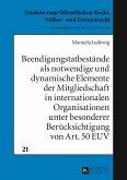 Beendigungstatbestände als notwendige und dynamische Elemente der Mitgliedschaft in internationalen Organisationen unter besonderer Berücksichtigung von Art. 50 EUV