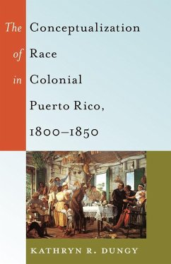 The Conceptualization of Race in Colonial Puerto Rico, 1800-1850 - Dungy, Kathryn R.