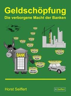 Geldschöpfung: Die verborgene Macht der Banken (eBook, ePUB) - Seiffert, Horst