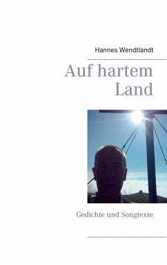 Auf hartem Land - Wendtlandt, Hannes