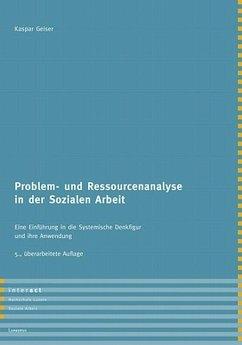 Problem- und Ressourcenanalyse in der Sozialen Arbeit - Geiser, Kaspar