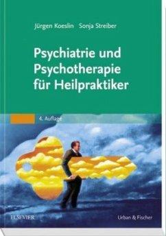 Psychiatrie und Psychotherapie für Heilpraktiker - Koeslin, Jürgen; Streiber, Sonja