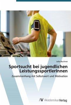 Sportsucht bei jugendlichen LeistungssportlerInnen - Buchner, Julia