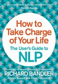 How to Take Charge of Your Life: The User's Guide to NLP (eBook, ePUB)