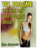 Yes, You Can! The Healthy Way To Loose Weight (eBook, ePUB)