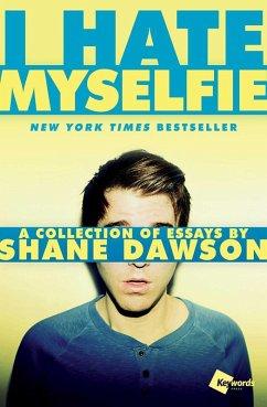 I Hate Myselfie (eBook, ePUB) - Dawson, Shane
