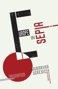 Europe in Sepia (eBook, ePUB) - Ugresic, Dubravka