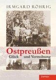 Ostpreußen - Glück und Vertreibung (eBook, ePUB)
